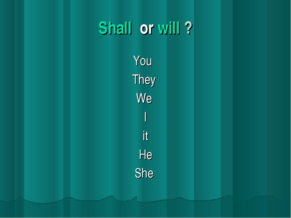 Shall or will ? You They We I it He She