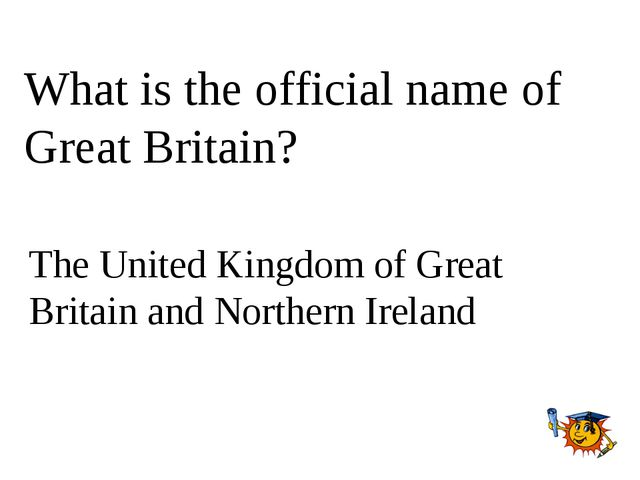 What is the official name of Great Britain? The United Kingdom of Great Brita...