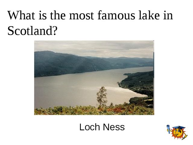 What is the most famous lake in Scotland? Loch Ness