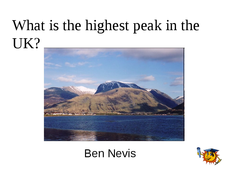What is the highest peak in the UK? Ben Nevis
