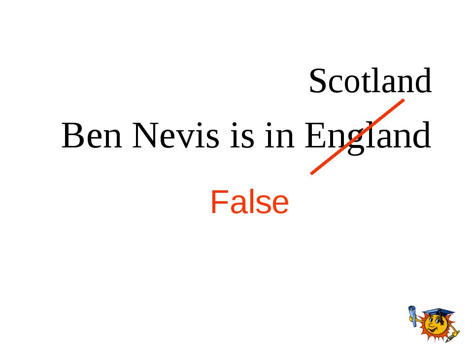 Ben Nevis is in England False Scotland