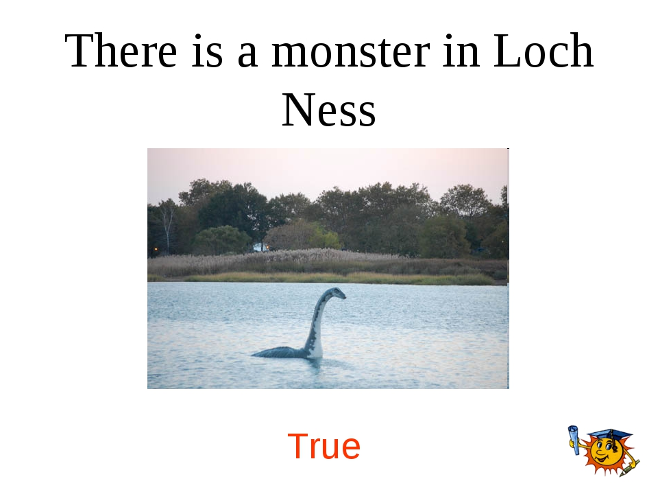 There is a monster in Loch Ness True