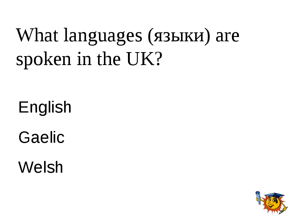 What languages (языки) are spoken in the UK? English Gaelic Welsh