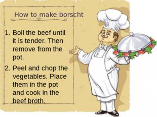 How to make borscht Boil the beef until it is tender. Then remove from the po