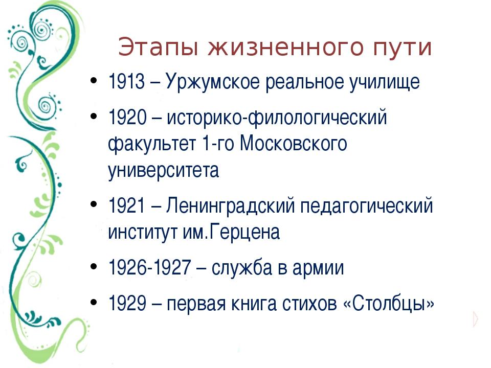 Этапы жизненного пути 1913 – Уржумское реальное училище 1920 – историко-филол...