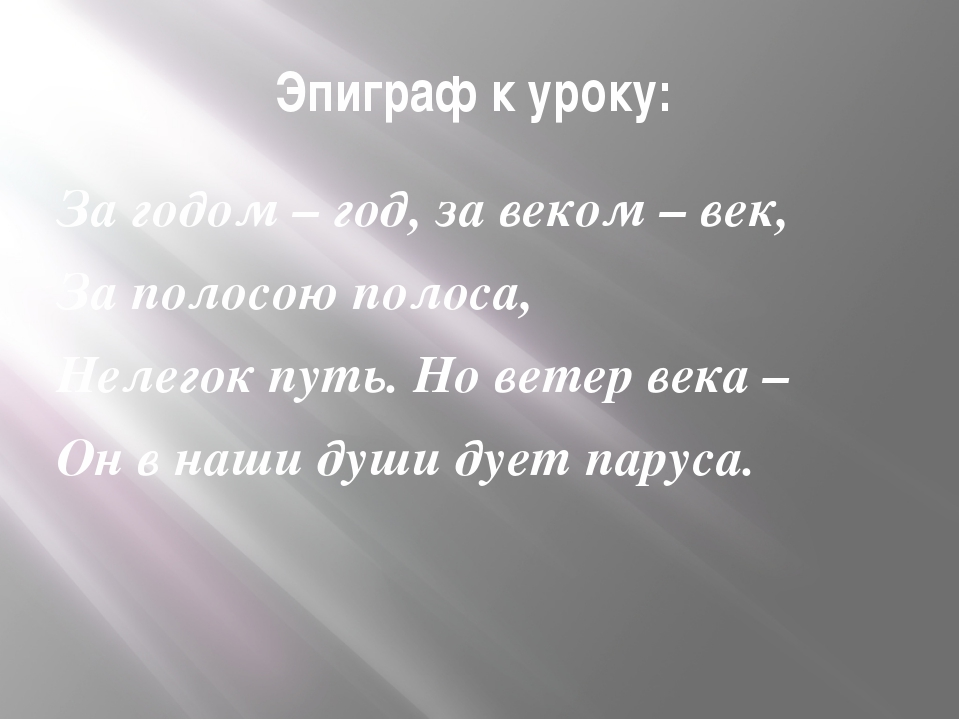 Эпиграф к уроку: За годом – год, за веком – век, За полосою полоса, Нелегок п...