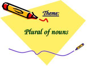 Theme: Plural of nouns