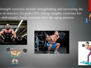 Strength exercises include strengthening and increasing the size of muscles.