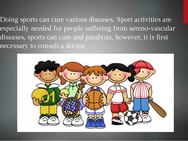Doing sports can cure various diseases. Sport activities are especially need...