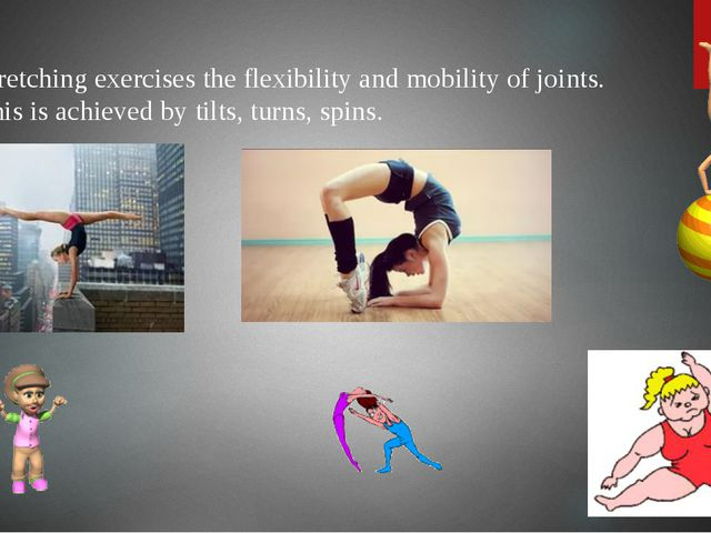 Stretching exercises the flexibility and mobility of joints. This is achieve...