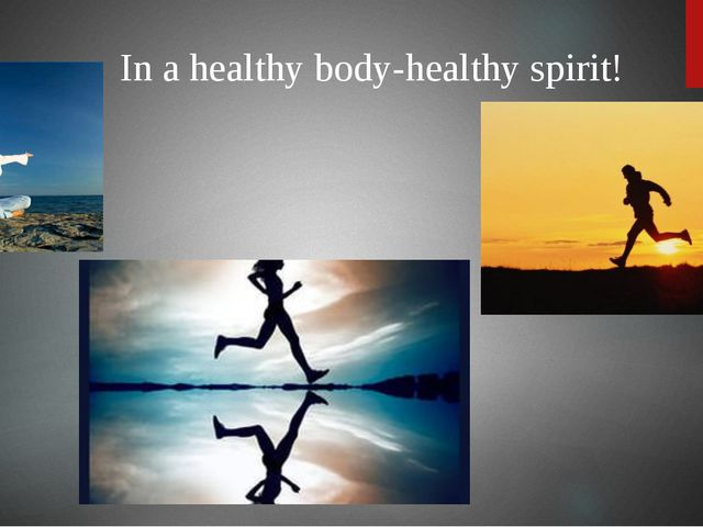 In a healthy body-healthy spirit!