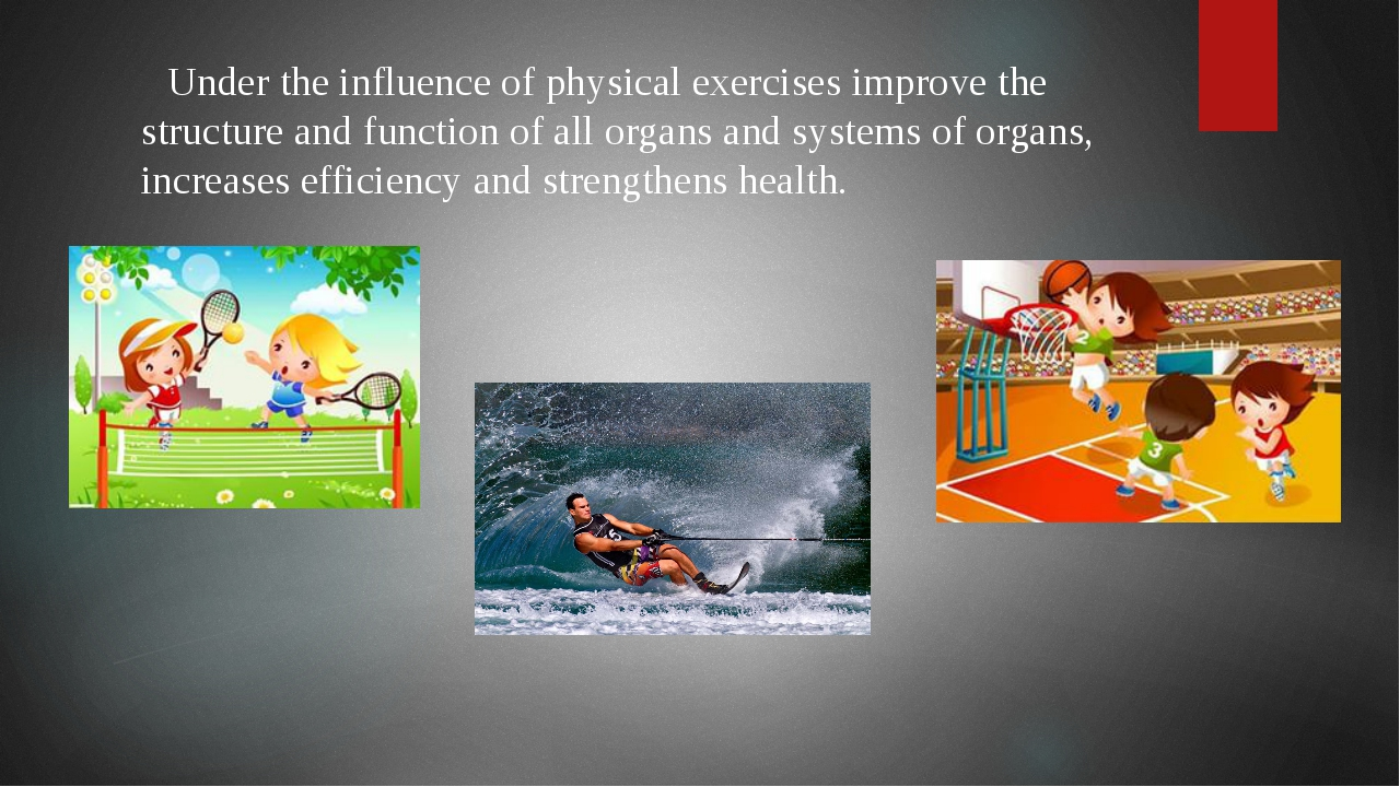Under the influence of physical exercises improve the structure and function...