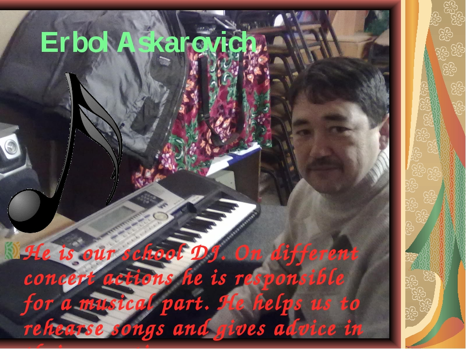 Erbol Askarovich He is our school DJ. On different concert actions he is res...
