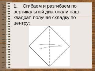1. Сгибаем и разгибаем по вертикальной диагонали наш квадрат, получая складк