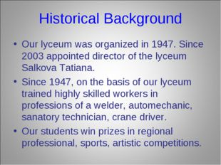 Historical Background Our lyceum was organized in 1947. Since 2003 appointed