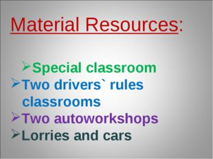 Material Resources: Special classroom Two drivers` rules classrooms Two autow