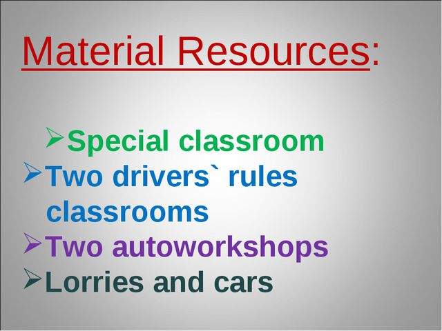 Material Resources: Special classroom Two drivers` rules classrooms Two autow...