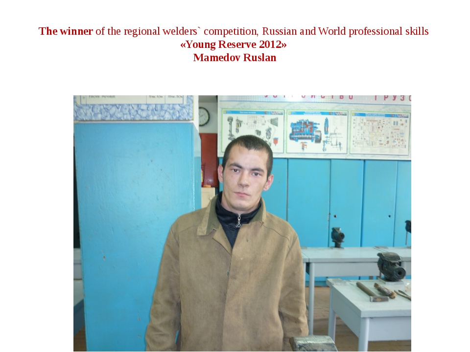 The winner of the regional welders` competition, Russian and World profession...