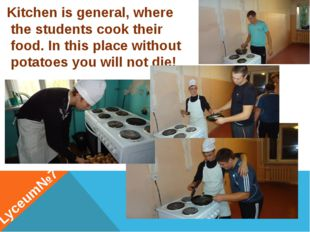 Kitchen is general, where the students cook their food. In this place without