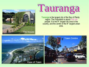 Tauranga is the largest city of the Bay of Plenty region. The Population is