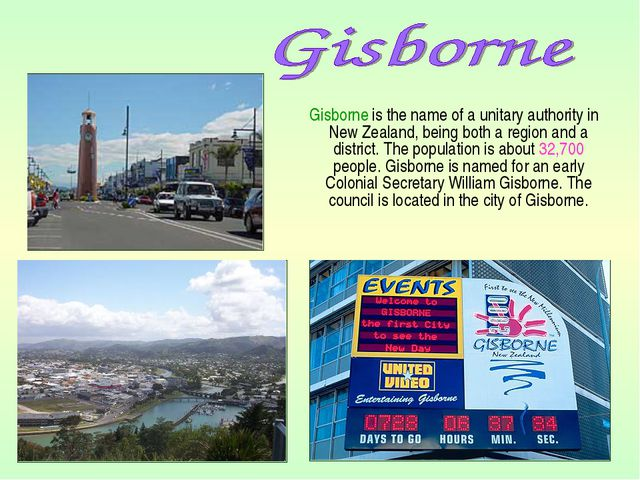 Gisborne is the name of a unitary authority in New Zealand, being both a reg...