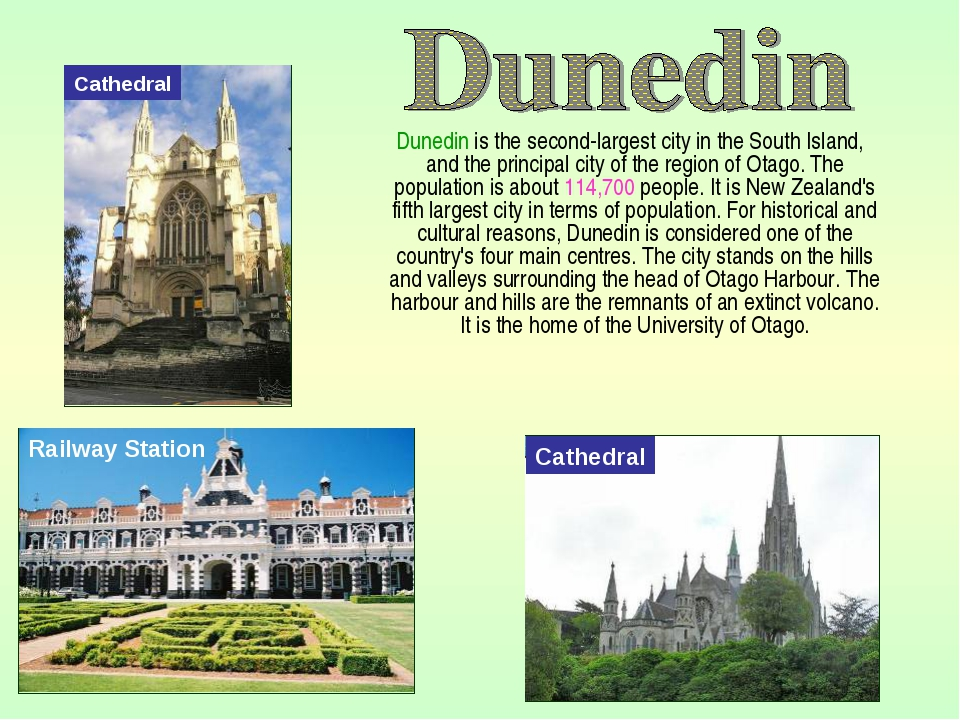 Dunedin is the second-largest city in the South Island, and the principal ci...