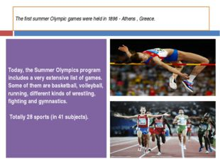 The first summer Olympic games were held in 1896 - Athens , Greece. Today, th