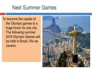 Next Summer Games To become the capital of the Olympic games is a huge honor