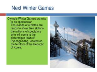 Next Winter Games Olympic Winter Games promise to be spectacular. Thousands