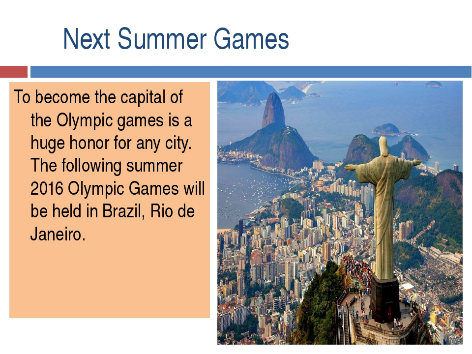 Next Summer Games To become the capital of the Olympic games is a huge honor...