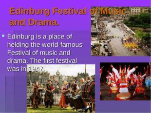 Edinburg Festival of Music and Drama. Edinburg is a place of helding the worl