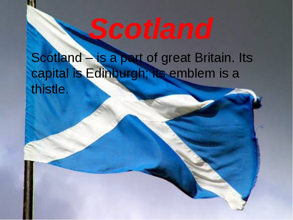 Scotland Scotland – is a part of great Britain. Its capital is Edinburgh; it...