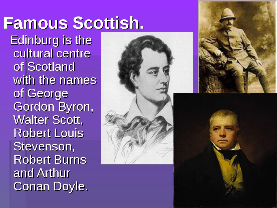 Famous Scottish. Edinburg is the cultural centre of Scotland with the names o...