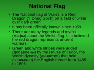 National Flag The National flag of Wales is a Red Dragon (Y Draig Goch) on a