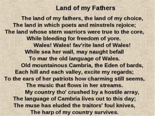 The land of my fathers, the land of my choice, The land in which poets and m