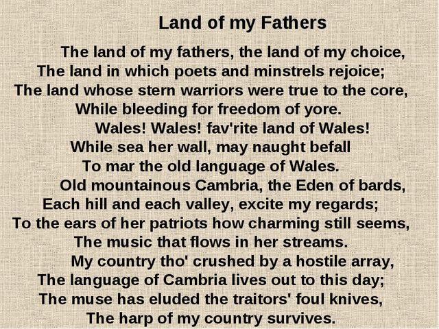 The land of my fathers, the land of my choice, The land in which poets and m...