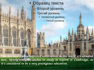 The best and highly-respected universities in the world are situated here. N