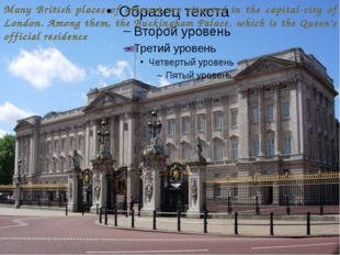 Many British places of interest are situated in the capital-city of London.