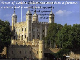 Tower of London, which has once been a fortress, a prison and a royal palace