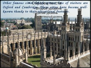 Other famous cities which attract lots of visitors are Oxford and Cambridge.