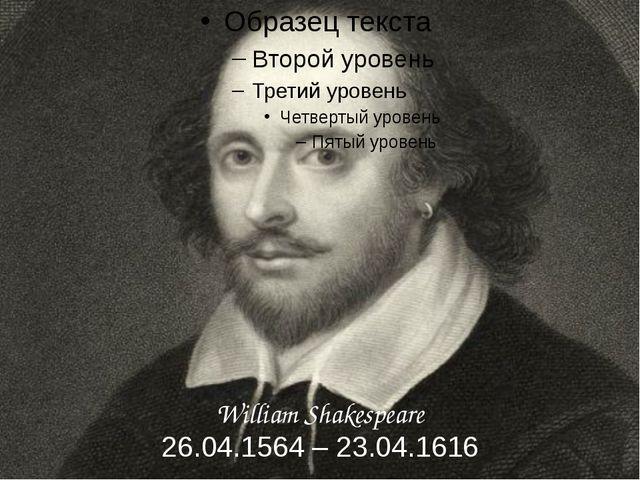 William Shakespeare 26.04.1564 – 23.04.1616
