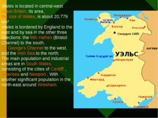 Wales is located in central-west Great Britain. Its area, the size of Wales,