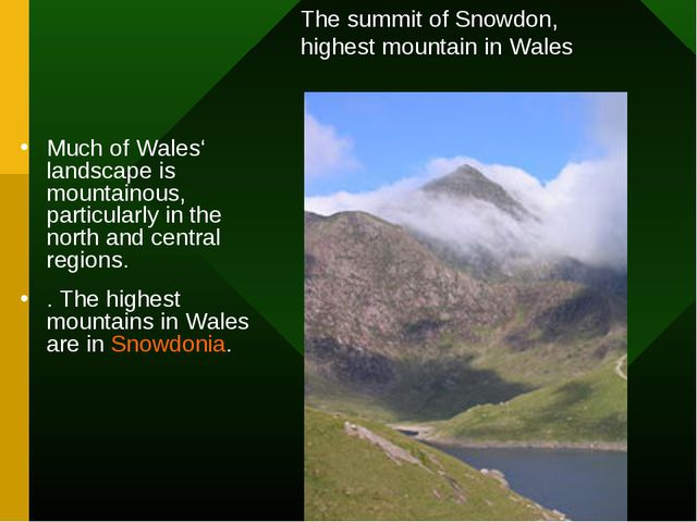 Much of Wales' landscape is mountainous, particularly in the north and centra...
