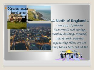 The North of England is a country of factories (industrial), coal-mining, mas