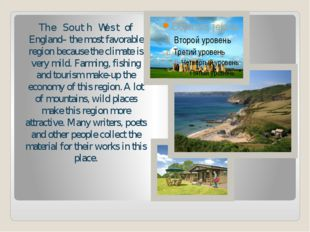 The South West of England– the most favorable region because the climate is v