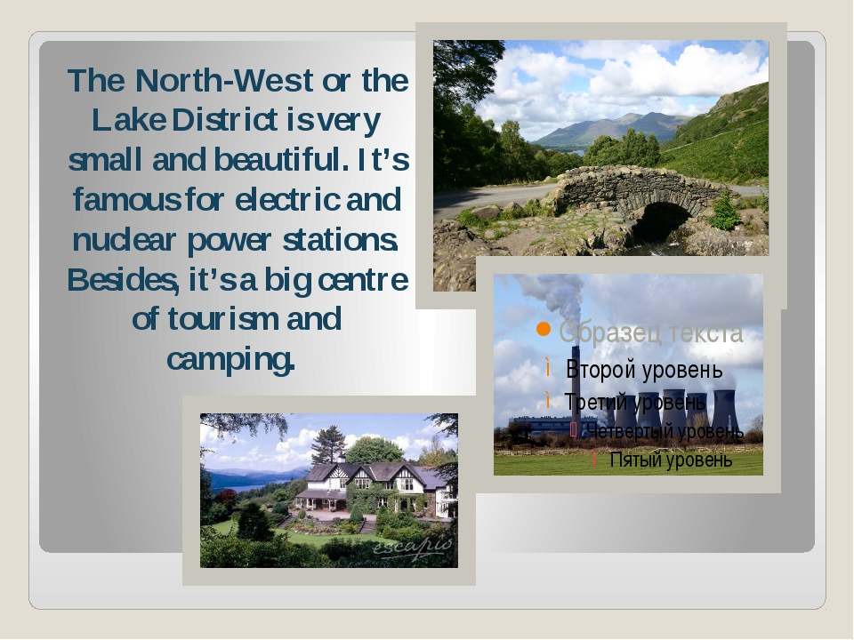 The North-West or the Lake District is very small and beautiful. It's famous...