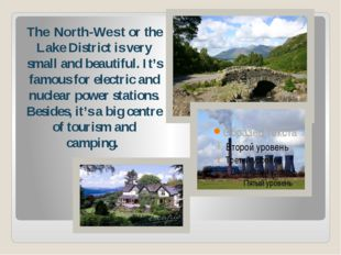 The North-West or the Lake District is very small and beautiful. It's famous
