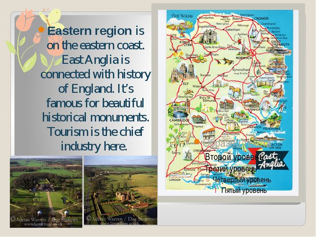 Eastern region is on the eastern coast. East Anglia is connected with history...