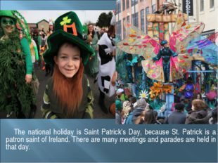 The national holiday is Saint Patrick's Day, because St. Patrick is a patron