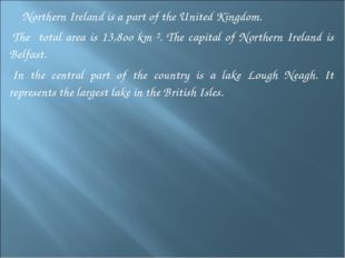 Northern Ireland is a part of the United Kingdom. The total area is 13,8оо k